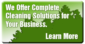 We offer complete cleaning solutions for your business. Learn More