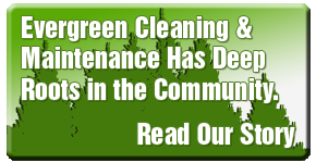 Evergreen Cleaning & Maintenance has deep roots in the community. Read our story